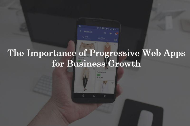importance of progressive web apps for businesses - mobicommerce