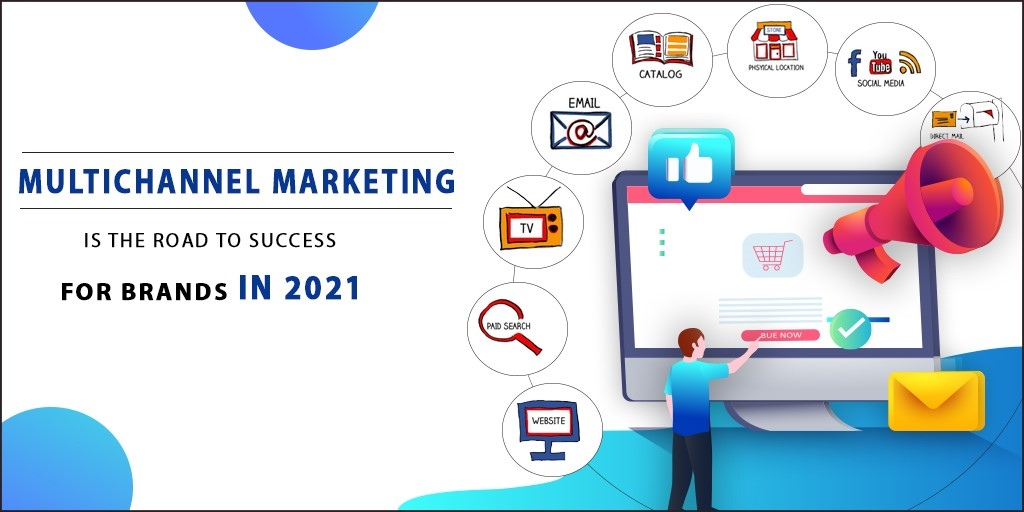 Multichannel Marketing is The Road to Success for Brands in 2021
